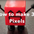 How to Make Your Own 3D Pixel